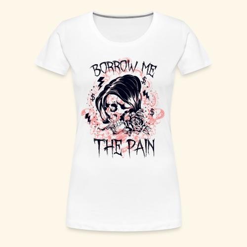 BORROW ME - Schmerz Totenkopf Sensenmann Geschenk - Frauen Premium T-Shirt