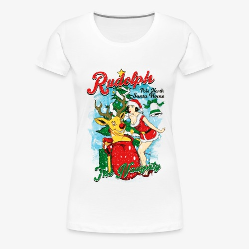 NAUGHTY RUDOLPH - Rentier Rudolph mit Pin-Up - Frauen Premium T-Shirt