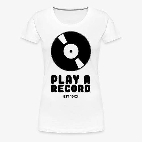 PLAY A RECORD - EST 19XX - Women's Premium T-Shirt