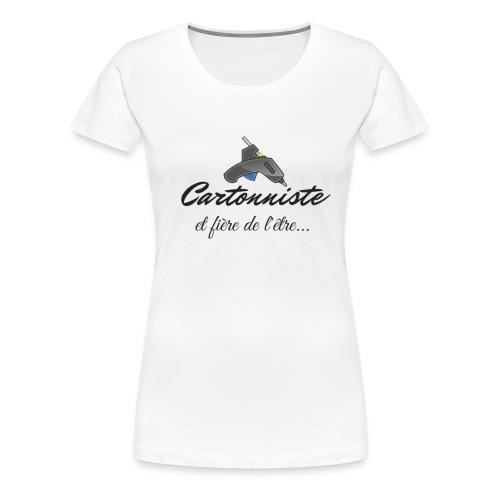 cartonniste et fière de l'être - T-shirt Premium Femme