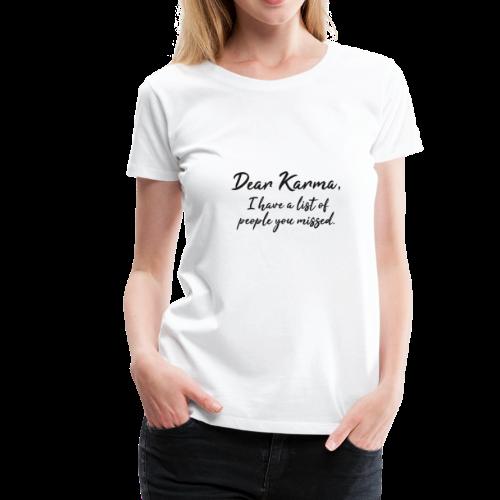 Karma Spruch schwarz Geschenk Idee - Frauen Premium T-Shirt