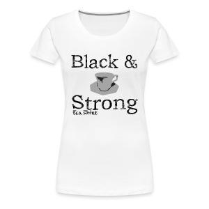 Black & Strong Tea-Shirt - Women's Premium T-Shirt