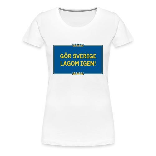 Gör Sverige lagom igen! - Premium-T-shirt dam