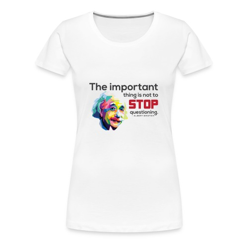 Do not stop questioning - Women's Premium T-Shirt