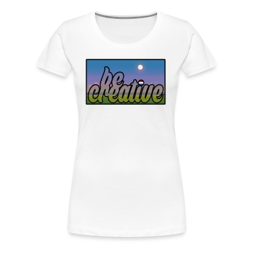 Be Creative - Vrouwen Premium T-shirt
