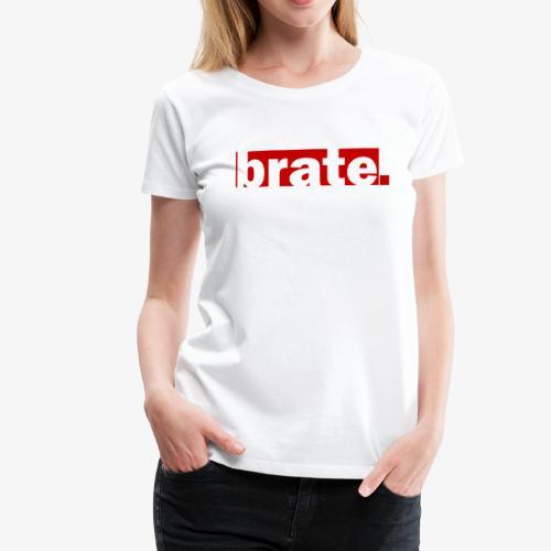 brate. - Frauen Premium T-Shirt