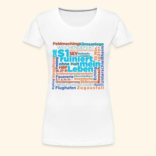 Die S1 ruiniert mein Leben - Frauen Premium T-Shirt