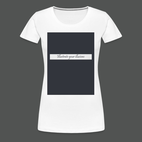 Illustrate your illusions - Dame premium T-shirt