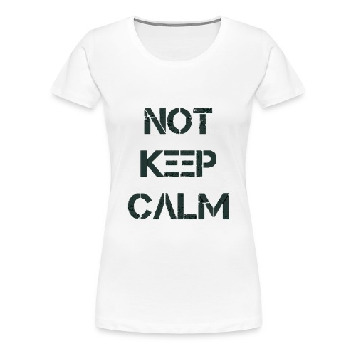 Not Keep Calm black - T-shirt Premium Femme