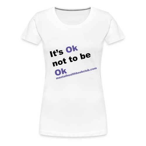It s okay not to be okay - Women's Premium T-Shirt