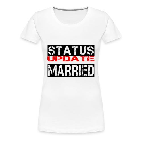 Statusupdate verheiratet Hochzeit Geschenk Idee - Frauen Premium T-Shirt