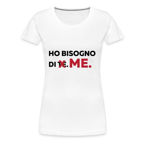Ho bisogno di ME. - Maglietta Premium da donna