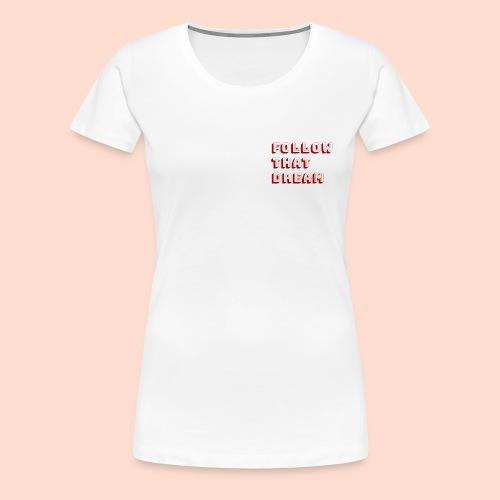 follow that dream - Women's Premium T-Shirt