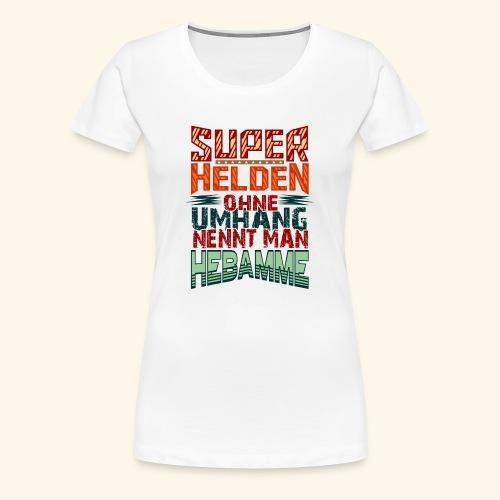 Geschenkidee für Hebamme - Hebamme Superheldin - Frauen Premium T-Shirt