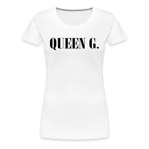 Queen G. Du bist die Königin! - Frauen Premium T-Shirt