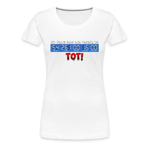 Die Dinos sind tot! - Frauen Premium T-Shirt