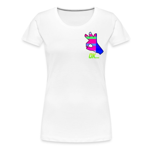 Ok... - Women's Premium T-Shirt