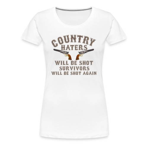 Shirt Country Haters Will Be Shot - Frauen Premium T-Shirt