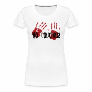 No Touchies 2 Bloody Hands Behind Black Text - Women's Premium T-Shirt