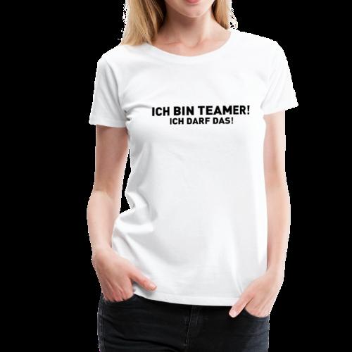 Ich bin Teamer! - Ich darf das! - Frauen Premium T-Shirt