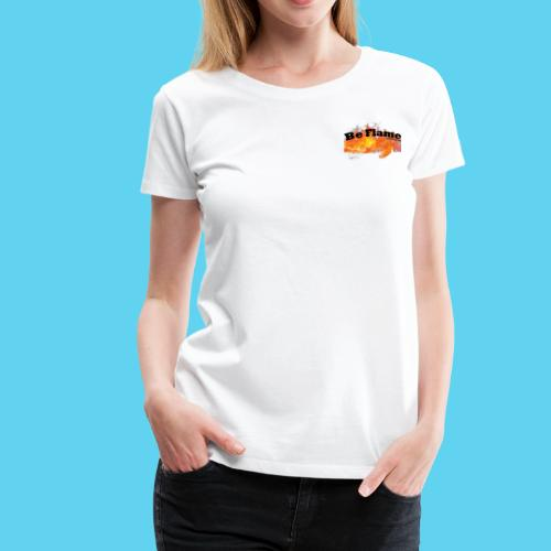 Be Flame - Collection - Frauen Premium T-Shirt