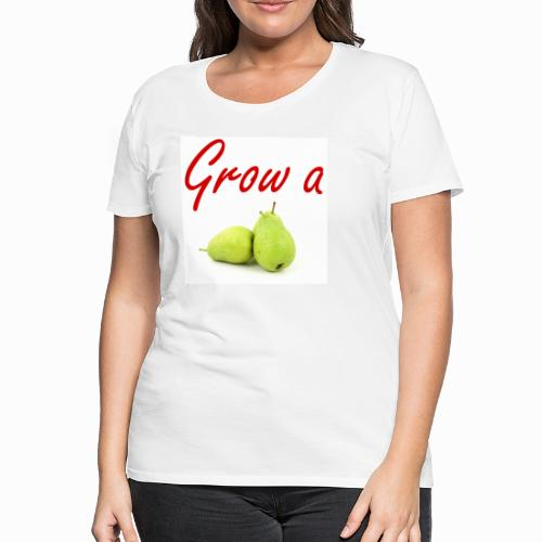 Grow a Pear - Women's Premium T-Shirt