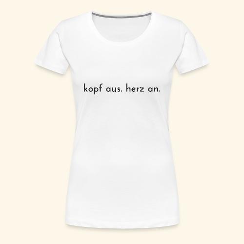 kopf aus herz an - Frauen Premium T-Shirt