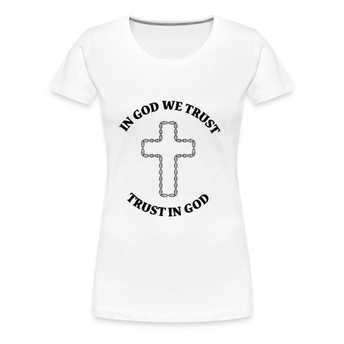 In god we trust - trust in god - Frauen Premium T-Shirt