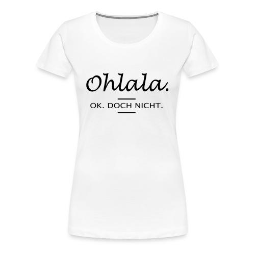Ohlala. OK. Doch nicht. - Frauen Premium T-Shirt
