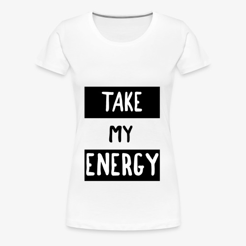TAKE MY ENERGY - T-shirt Premium Femme