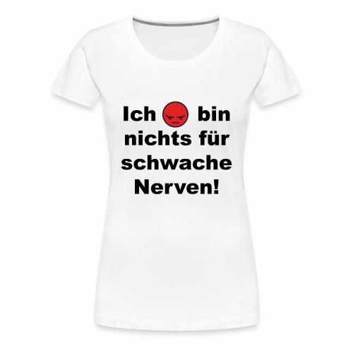 Ich bin nichts für schwache Nerven - Frauen Premium T-Shirt