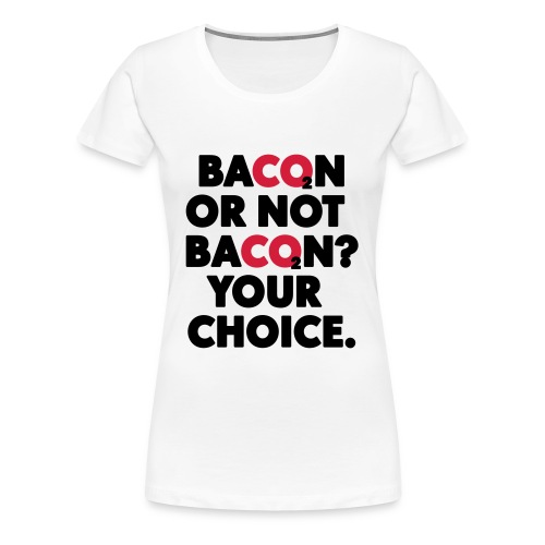 Bacon or not bacon - Premium-T-shirt dam
