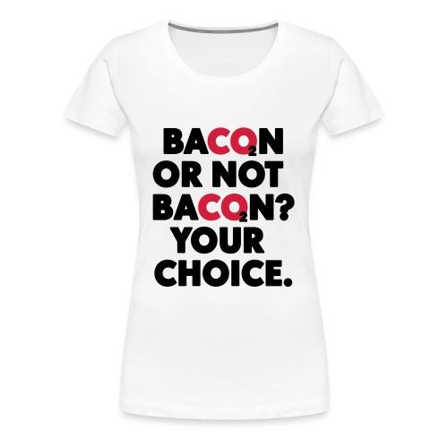 Bacon or not bacon - Premium-T-shirt dam
