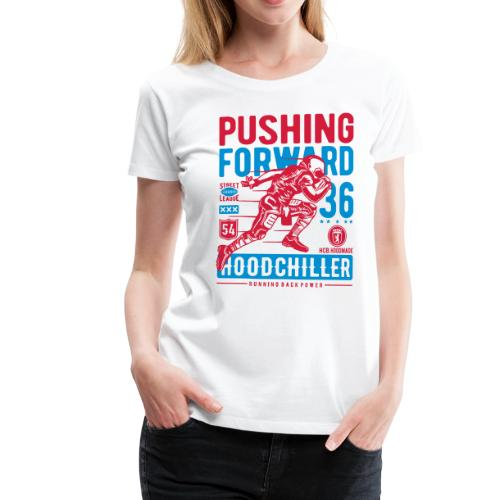 Pushing Forward Hood Chiller Berlin - Frauen Premium T-Shirt