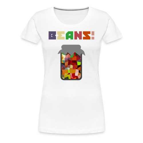 BEANS!!!! - Women's Premium T-Shirt
