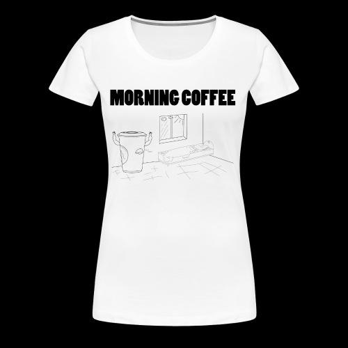 Morning Coffee - Women's Premium T-Shirt