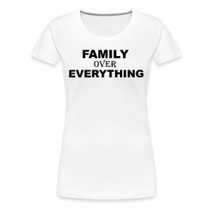 FAMILY OVER EVERYTHING - Women's Premium T-Shirt