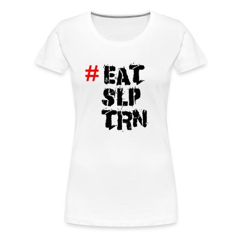 Eat Sleep Train Shirt - Frauen Premium T-Shirt