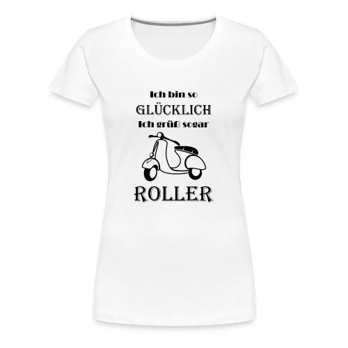 Ich bin so Glücklich ich grüß sogar Roller Black - Frauen Premium T-Shirt