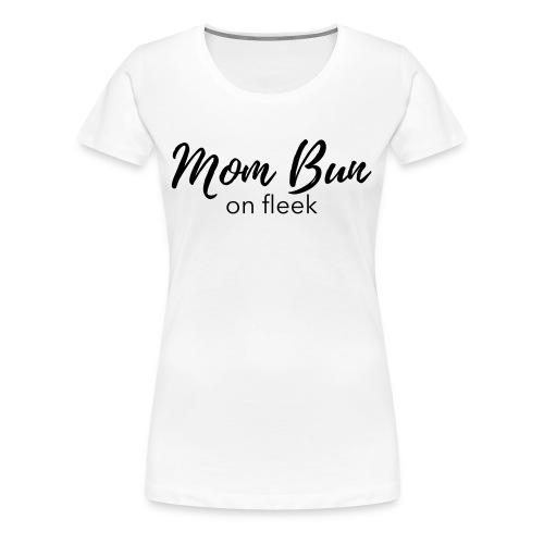 Mom Bun - on fleek - Frauen Premium T-Shirt