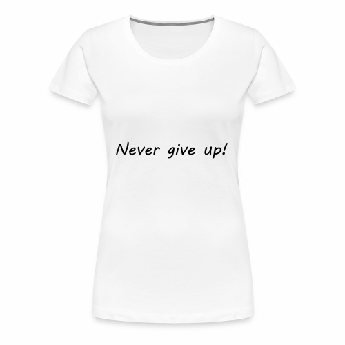 Never give up1 - Premium-T-shirt dam