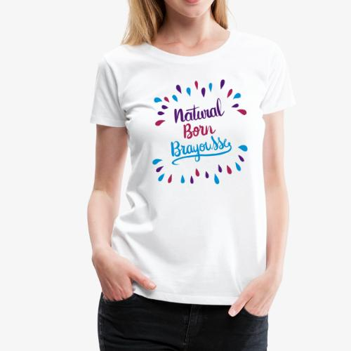 Natural Born Brayousse - T-shirt Premium Femme