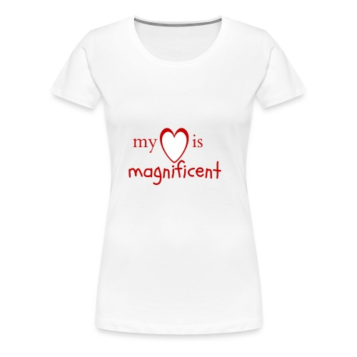 My heart is magnificent - Dame premium T-shirt