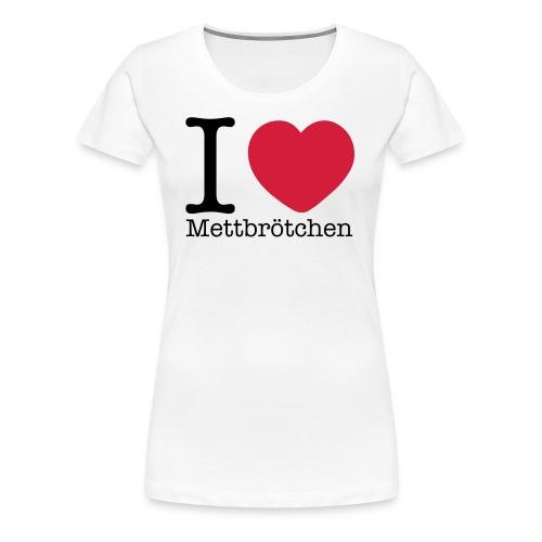 I Love Mettbrötchen - Frauen Premium T-Shirt