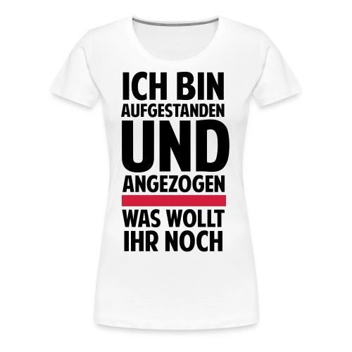 Ich bin aufgestanden - Frauen Premium T-Shirt