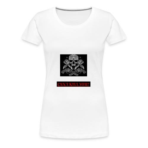 can i kill you? - T-shirt Premium Femme
