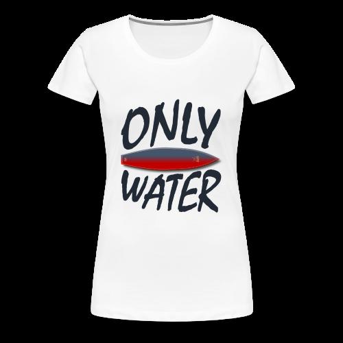 Only Water - Frauen Premium T-Shirt