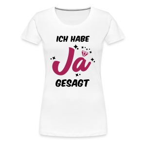 Ich habe JA gesagt - JGA T-Shirt - JGA Shirt - Frauen Premium T-Shirt