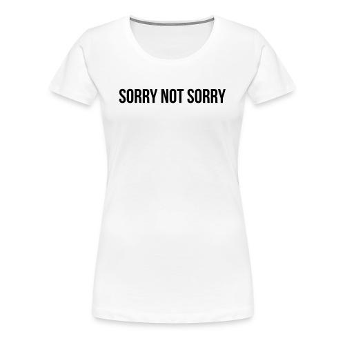 Sorry Not Sorry - Frauen Premium T-Shirt