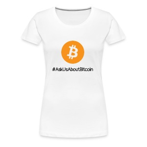 Ask us about Bitcoin - #AskUsAboutBitcoin - Frauen Premium T-Shirt